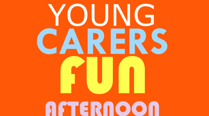 21 Feb 2017 – Young carers event      FREE